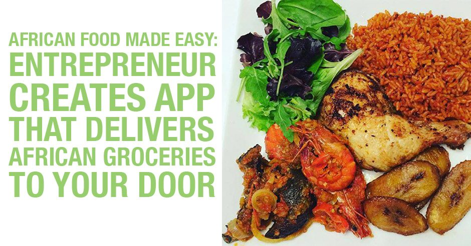 African food made easy entrepreneur creates app that for African cuisine near me