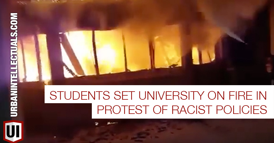 Students Set University On Fire In Protest Of Racist Policies