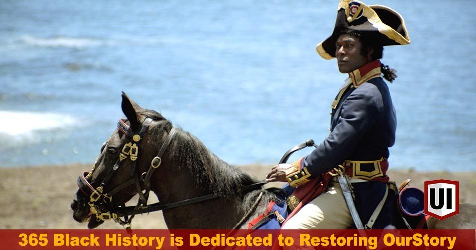 365 Black History: May 20th - The Birth of a Legend, Toussaint L'Ouverture & a School for Former Slaves Created