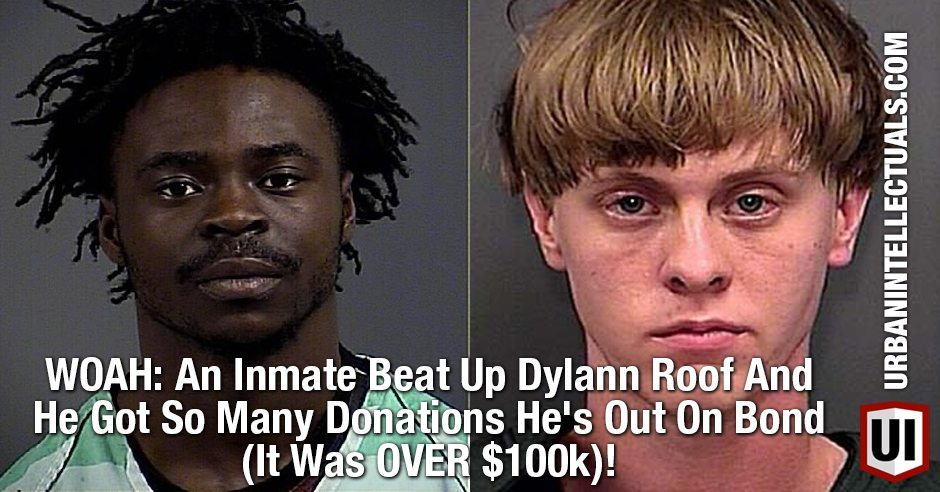 Whoa An Inmate Beat Up Dylann Roof And He Got So Many