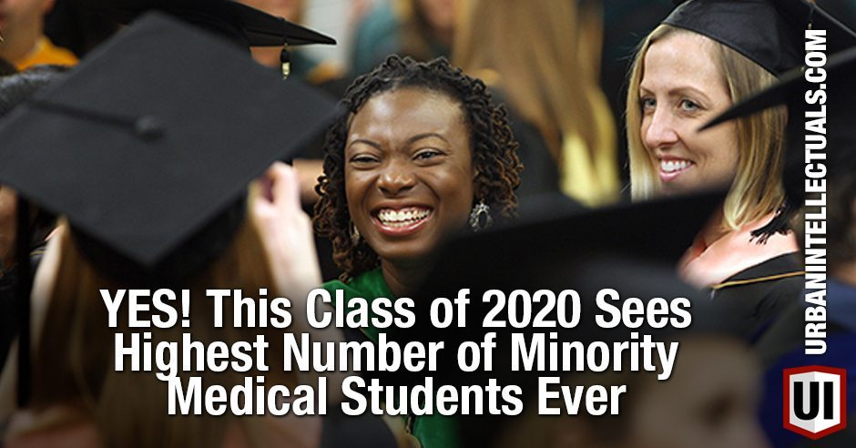 YES! This Class of 2020 Sees Highest Number of Minority Medical Students Ever