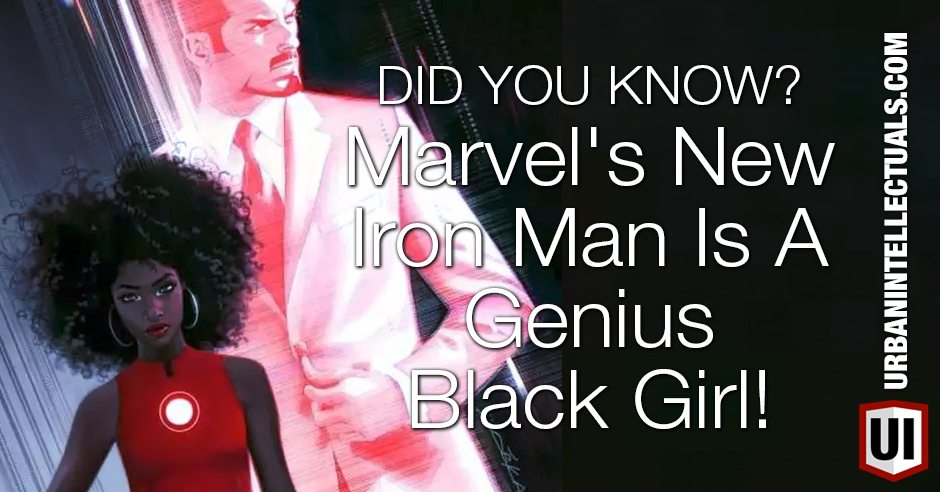 DID YOU KNOW? Marvel's New Iron Man Is A Genius Black Girl!