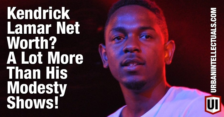 Kendrick Lamar Net Worth? A Lot More Than His Modesty ...