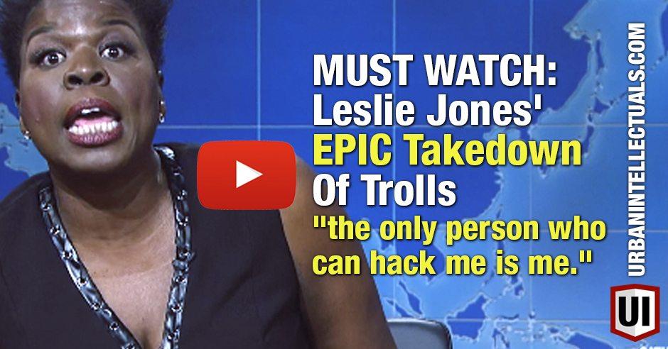 MUST WATCH: Leslie Jones' EPIC Takedown Of Trolls