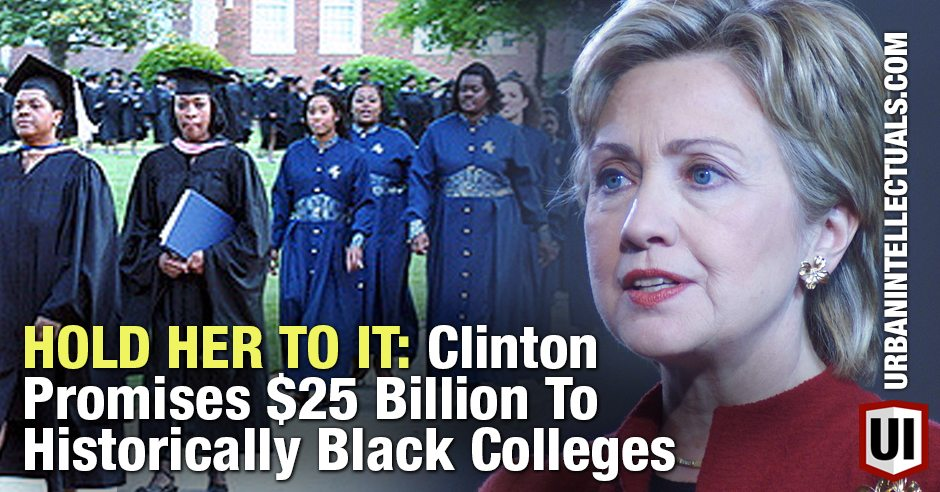 HOLD HER TO IT: Clinton Promises $25 Billion To Historically Black Colleges