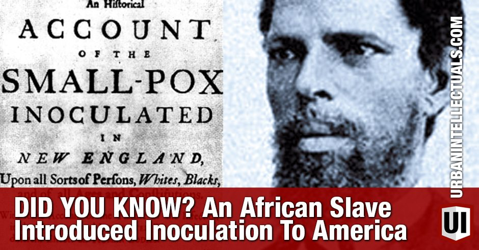 DID YOU KNOW? An African Slave Introduced Inoculation To America