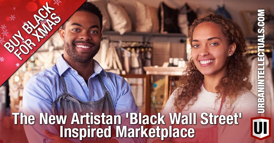 BUY BLACK XMAS: The New Artistan 'Black Wall Street' Inspired Marketplace