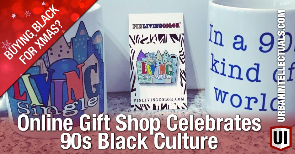 BUY BLACK FOR XMAS: Online Gift Shop Celebrates 90s Black Culture