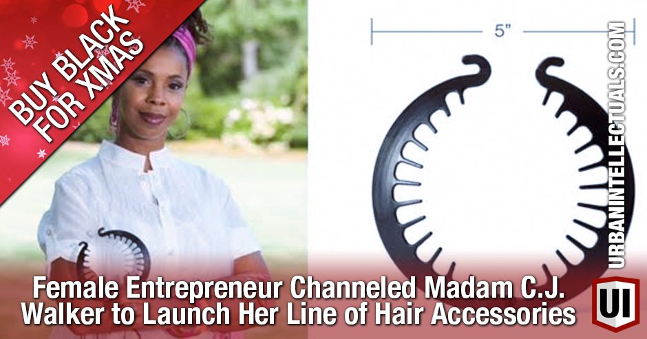 BUY BLACK FOR XMAS: Female Entrepreneur Channeled Madam C.J. Walker to Launch Her Line of Hair Accessories