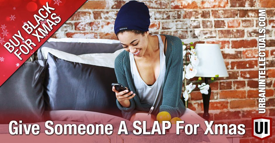 BUY BLACK FOR XMAS: Give Someone A SLAP For Xmas!!!