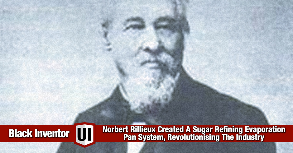 Norbert Rillieux Created A Sugar Refining Evaporation Pan System, Revolutionising The Industry
