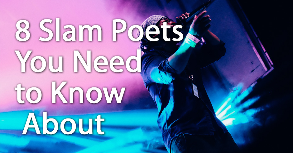 8 Slam Poets You Need to Know About