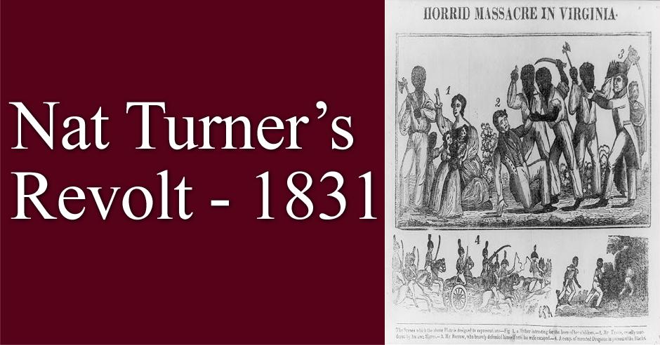 <b>Nat Turner's Revolt - 1831</b>