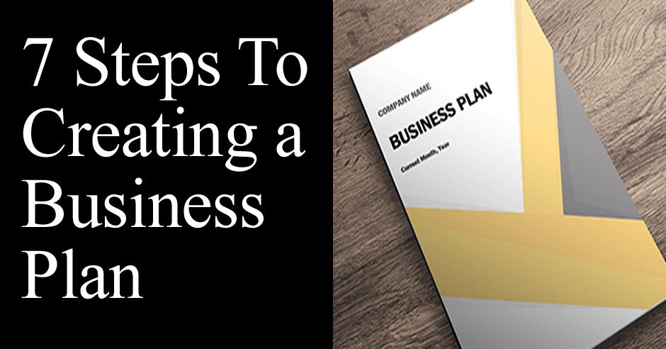 7 Steps To Creating a Business Plan
