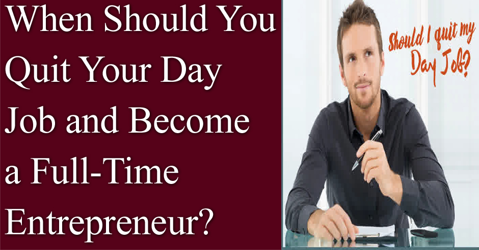 When Should You Quit Your Day Job and Become a Full-Time Entrepreneur?