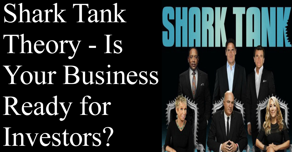 Shark Tank Theory – Is Your Business Ready for Investors?