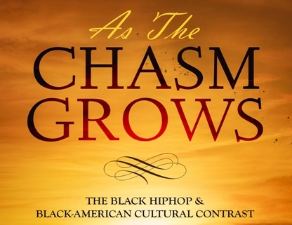 As the Chasm Grows… The Black HipHop and Black-American Cultural Contrast