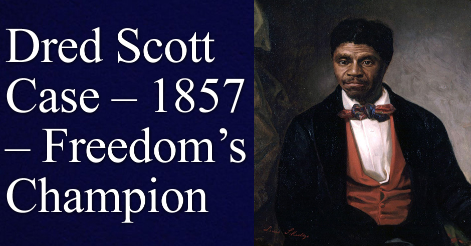 Dred Scott Case – 1857 – Freedom's Champion