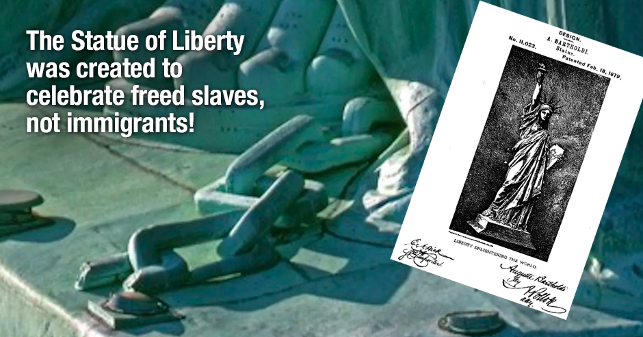 The Statue of Liberty was created to celebrate freed slaves, not immigrants!
